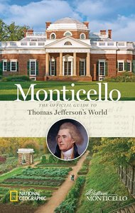Monticello: The Official Guide to Thomas Jefferson's World [Hardcover]